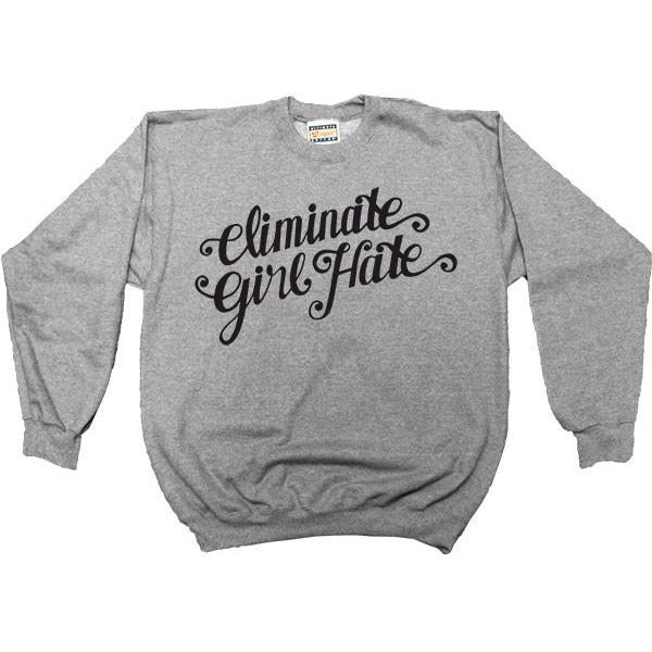 Eliminate Girl Hate -- Women's Sweatshirt - Feminist Apparel - 3