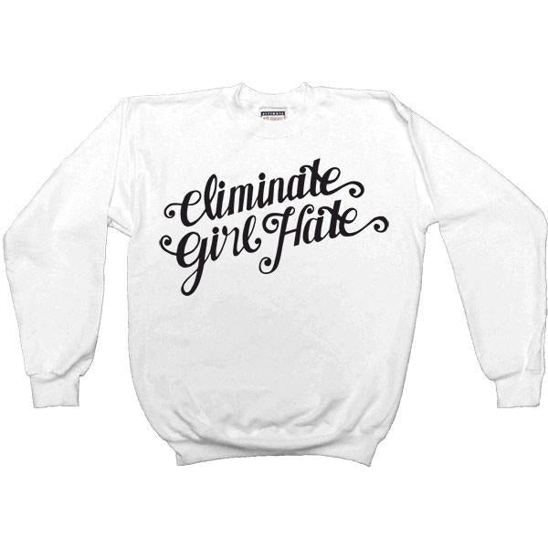Eliminate Girl Hate -- Women's Sweatshirt - Feminist Apparel - 1