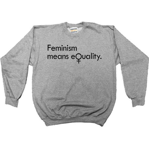 Feminism Means Equality -- Women's Sweatshirt - Feminist Apparel - 2