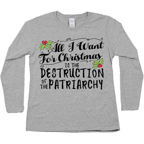 All I Want For Christmas Is The Destruction Of The Patriarchy -- Women's Long-Sleeve - Feminist Apparel - 2