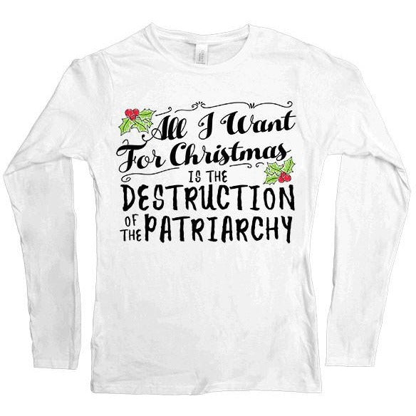 All I Want For Christmas Is The Destruction Of The Patriarchy -- Women's Long-Sleeve - Feminist Apparel - 3