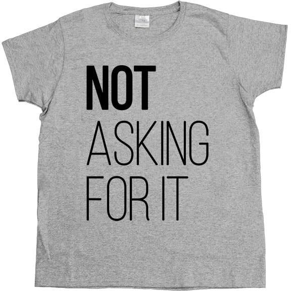 Not Asking For It -- Women's T-Shirt - Feminist Apparel - 6