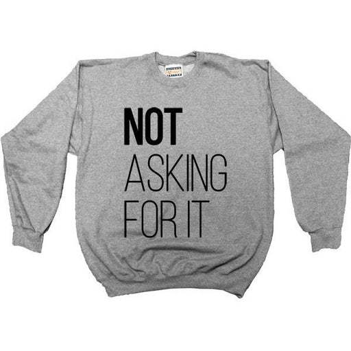 Not Asking For It -- Women's Sweatshirt - Feminist Apparel - 4