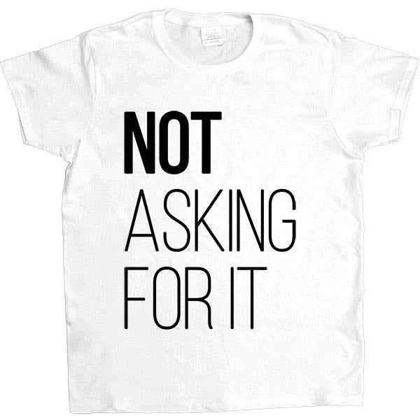 Not Asking For It -- Women's T-Shirt - Feminist Apparel - 8