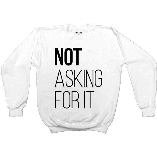 Not Asking For It -- Women's Sweatshirt - Feminist Apparel - 1