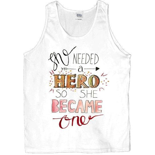 She Needed A Hero, So She Became One -- Unisex Tanktop - Feminist Apparel - 1