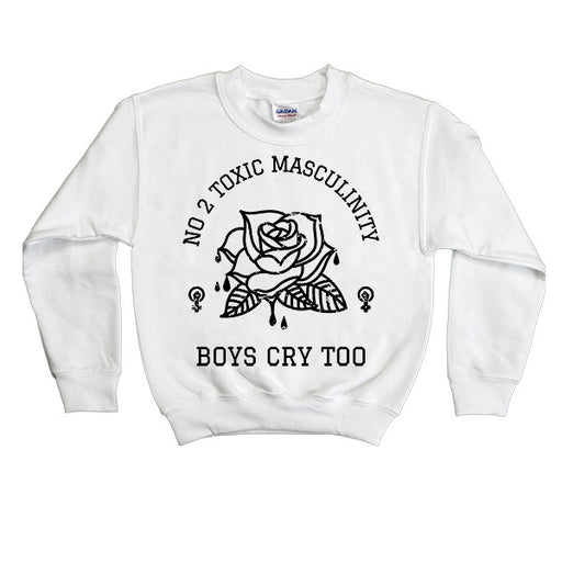No 2 Toxic Masculinity, Boys Cry Too -- Youth Sweatshirt