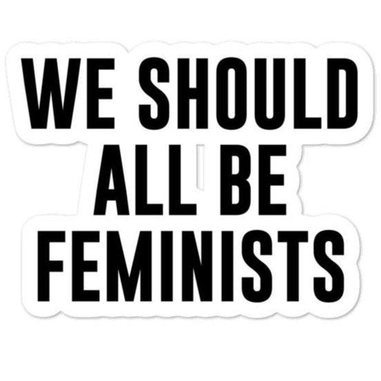 We Should All Be Feminists -- Sticker