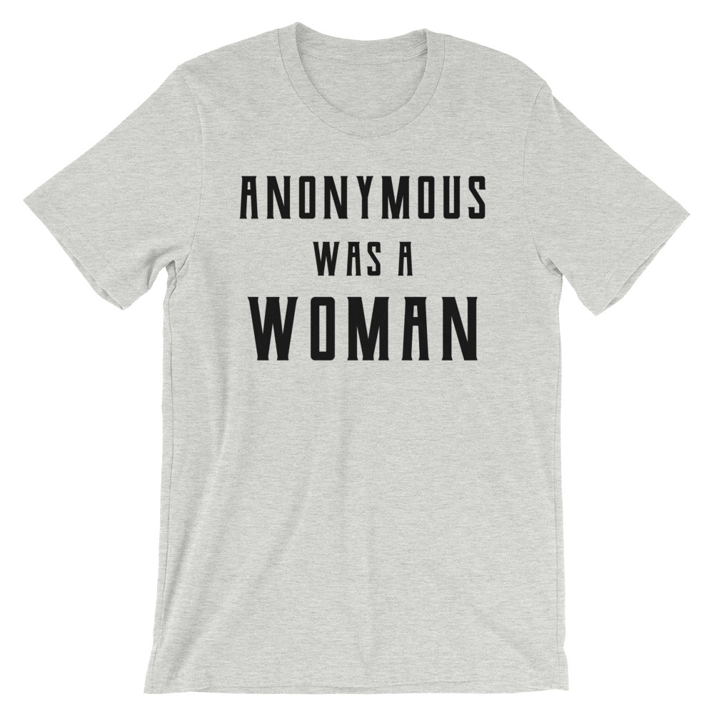 Anonymous Was A Woman -- Unisex T-Shirt
