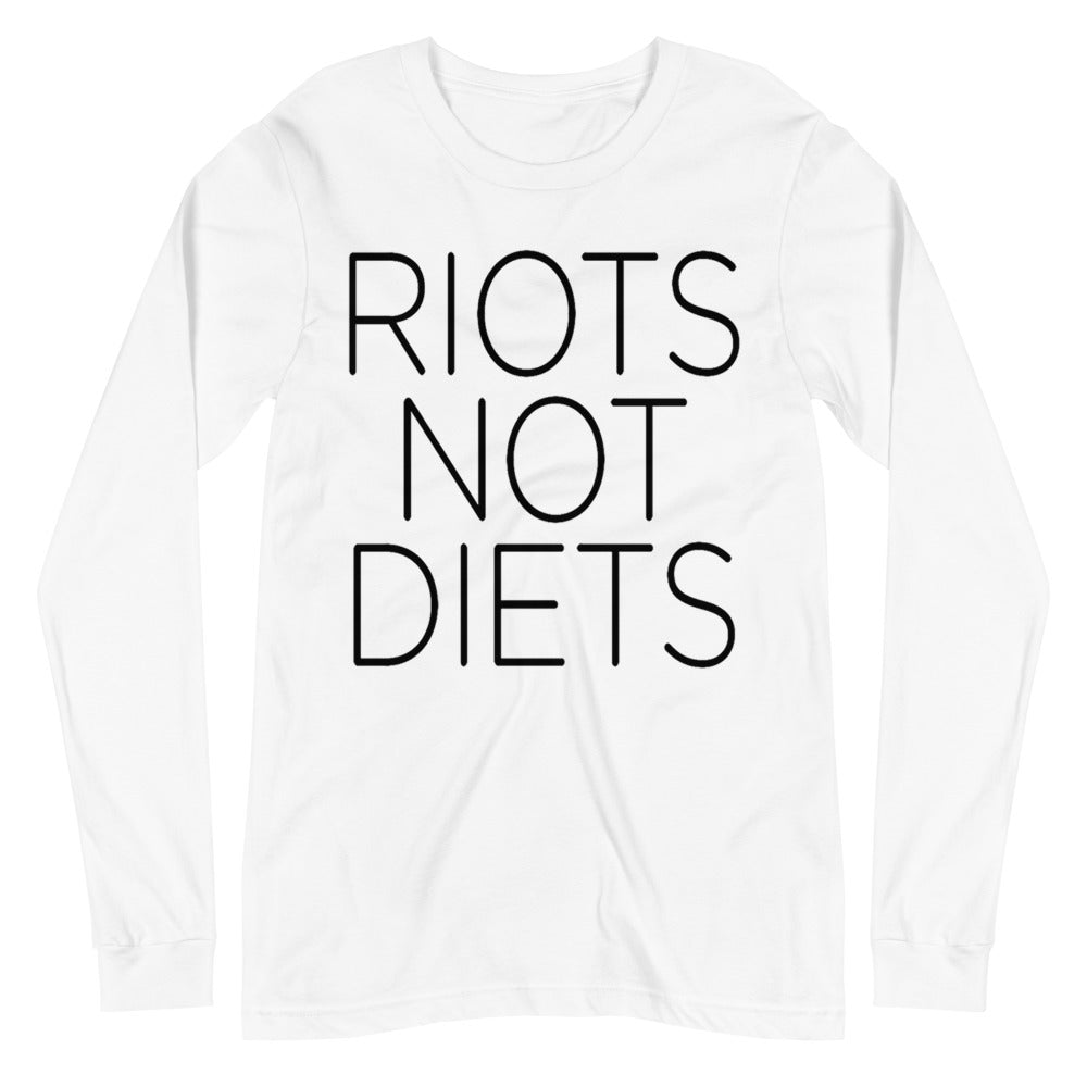 Riots Not Diets -- Unisex Long Sleeve
