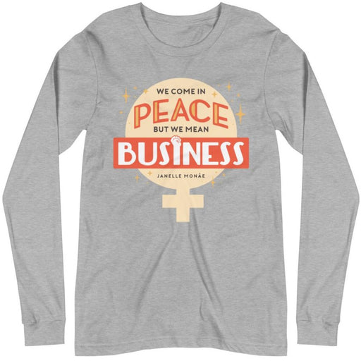 We Come In Peace, But We Mean Business -- Unisex Long Sleeve