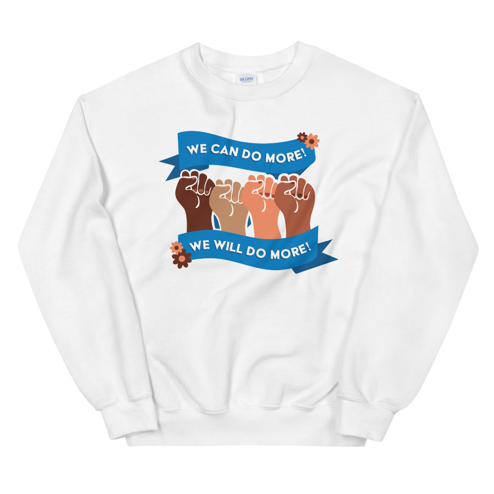 We Can Do More! We Will Do More! #BlackLivesMatter -- Sweatshirt