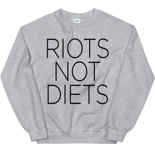 Riots Not Diets -- Sweatshirt