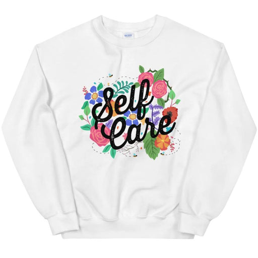 Self Care Flowers -- Sweatshirt