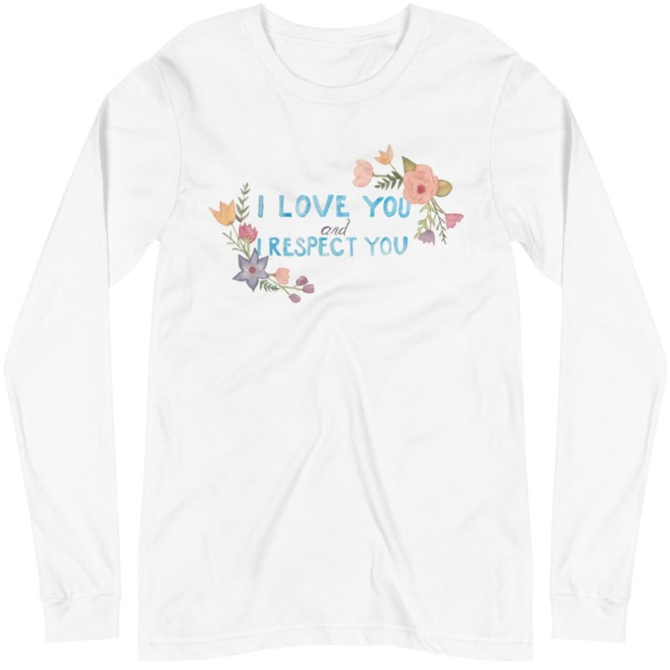 I Love You and I Respect You -- Unisex Long Sleeve