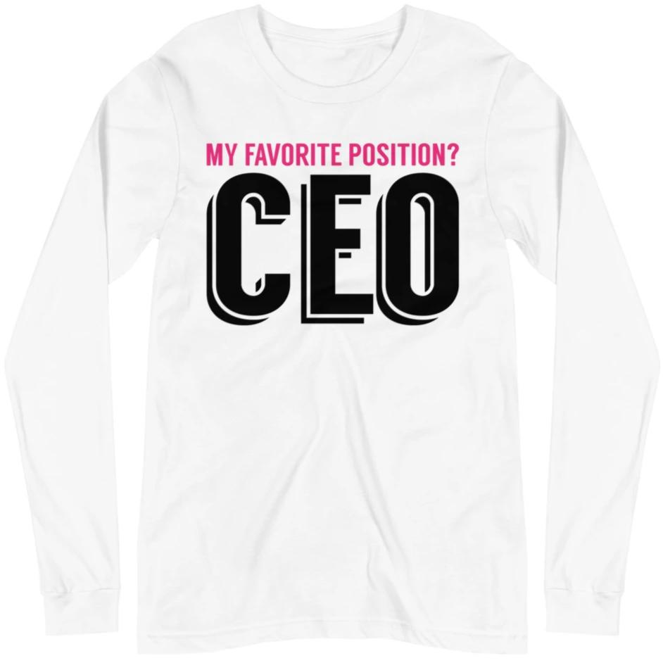 My Favorite Position Is CEO -- Unisex Long Sleeve