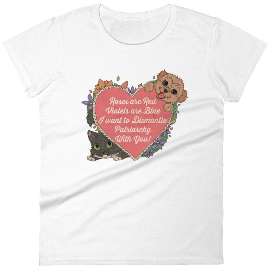 Roses Are Red, Violets Are Blue, I Want To Dismantle The Patriarchy With You -- Women's T-Shirt