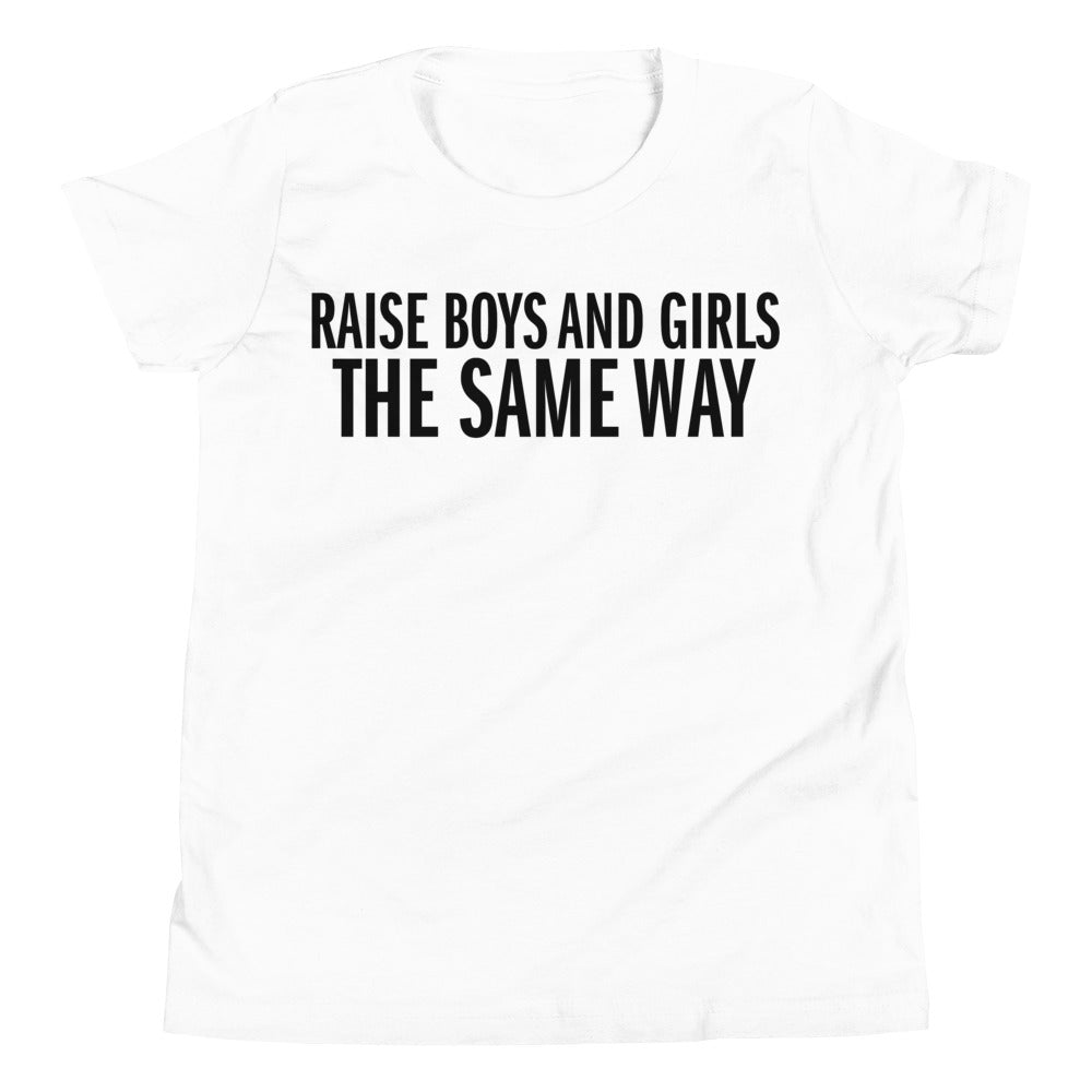 Raise Boys and Girls the Same Way -- Youth/Toddler T-Shirt