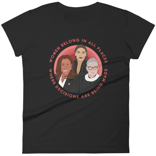 Women Belong In All Places Where Decisions Are Being Made (Kamala Harris) -- Women's T-Shirt