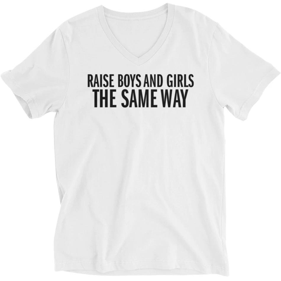 Raise Boys and Girls the Same Way -- Unisex T-Shirt