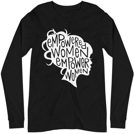 Empowered Women Empower Women -- Unisex Long Sleeve