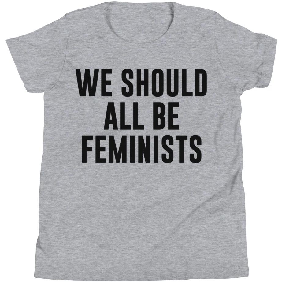 We Should All Be Feminists -- Youth/Toddler T-Shirt