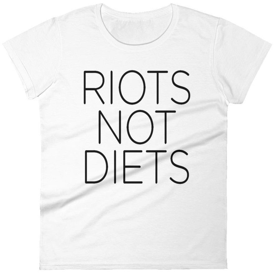Riots Not Diets -- Women's T-Shirt