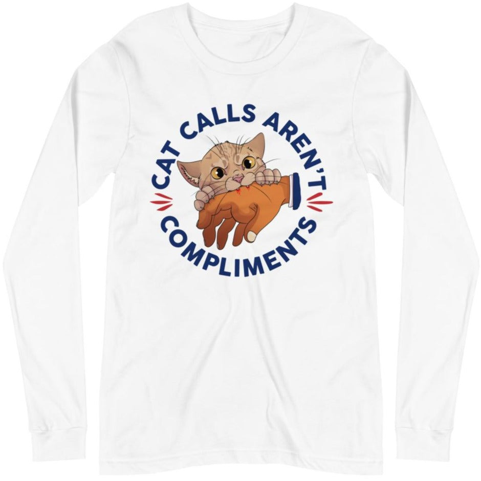 Cat Calls Aren't Compliments -- Unisex Long Sleeve