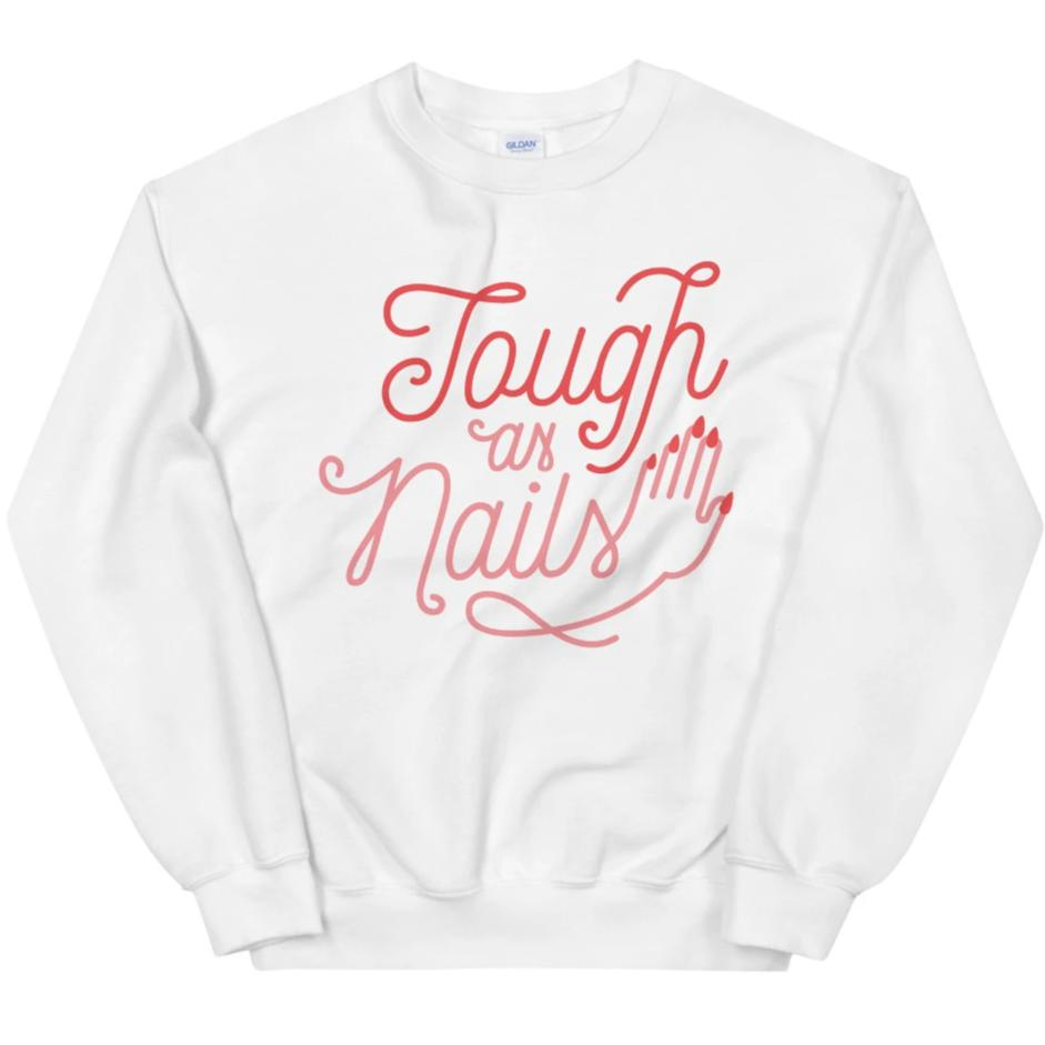 Tough as Nails -- Sweatshirt