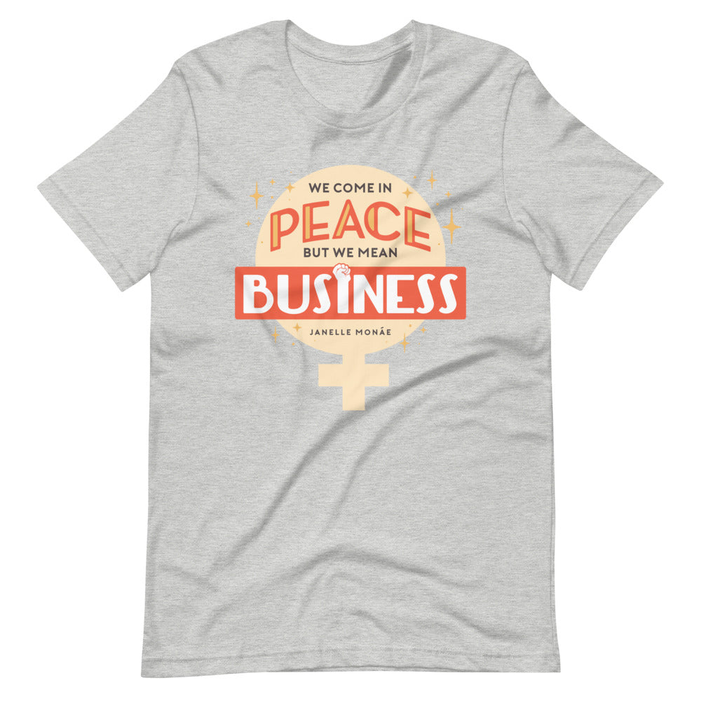 We Come In Peace, But We Mean Business -- Unisex T-Shirt