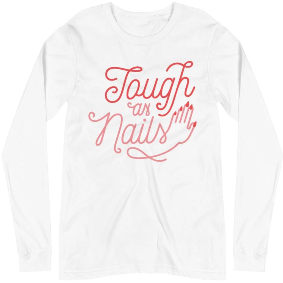 Tough as Nails -- Unisex Long Sleeve