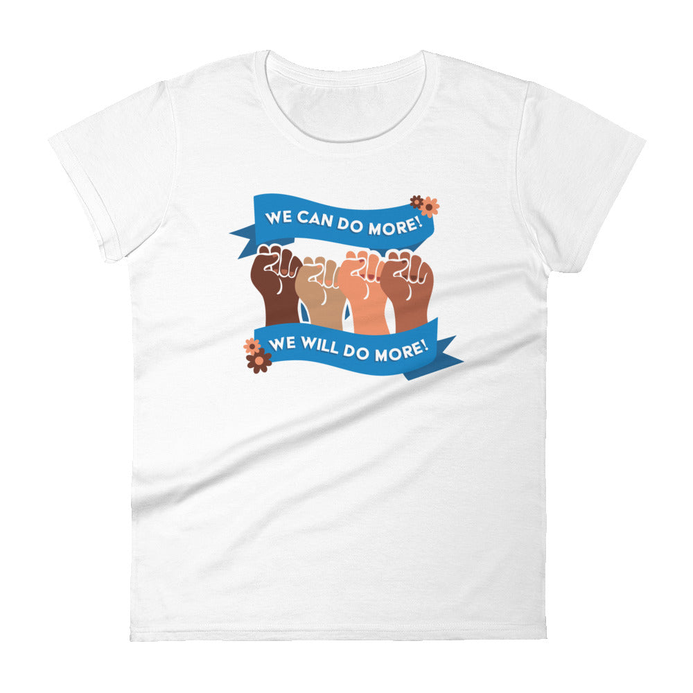 We Can Do More! We Will Do More! #BlackLivesMatter -- Women's T-Shirt