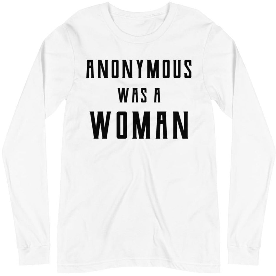 Anonymous Was A Woman -- Unisex Long Sleeve