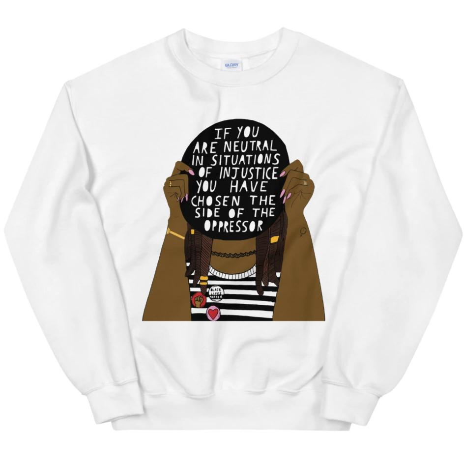 If You Are Neutral In Situations Of Injustice... -- Sweatshirt