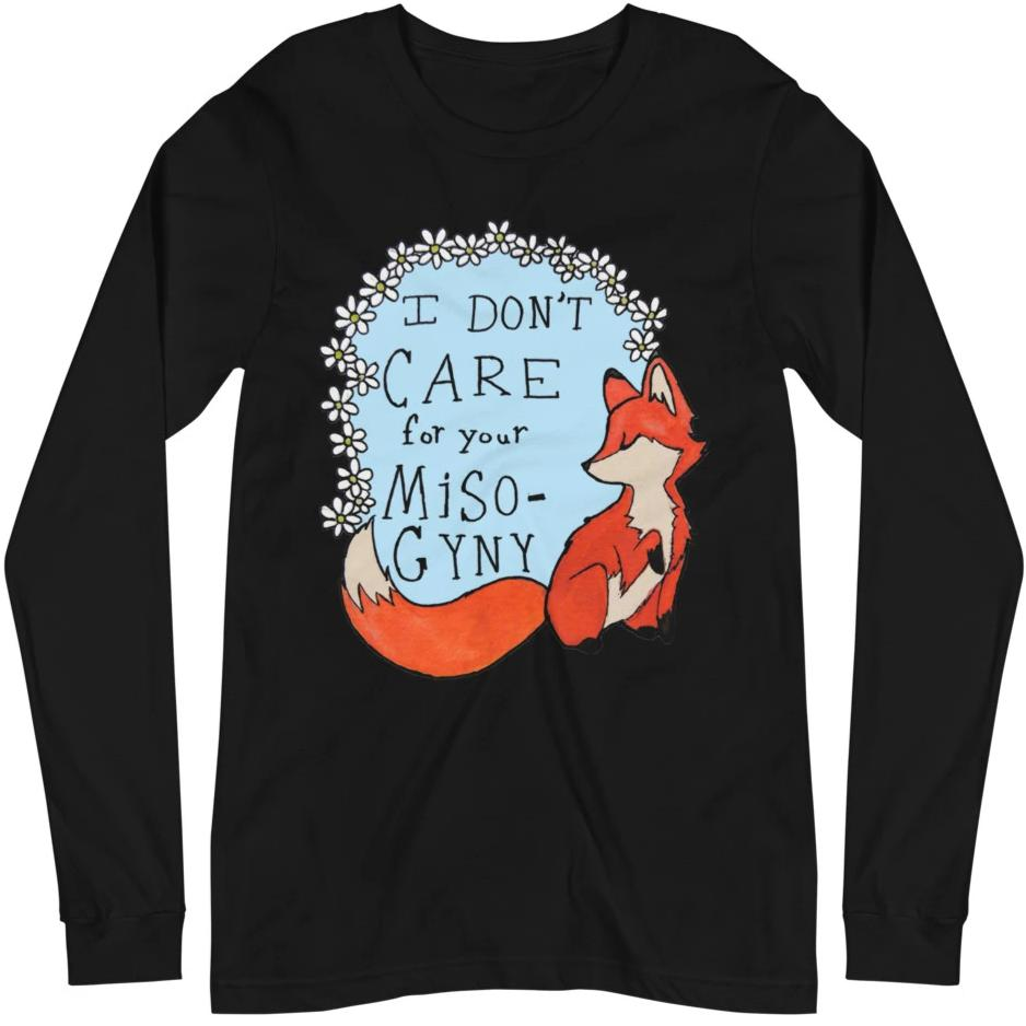 Feminist Fox Doesn't Care For Your Misogyny -- Unisex Long Sleeve