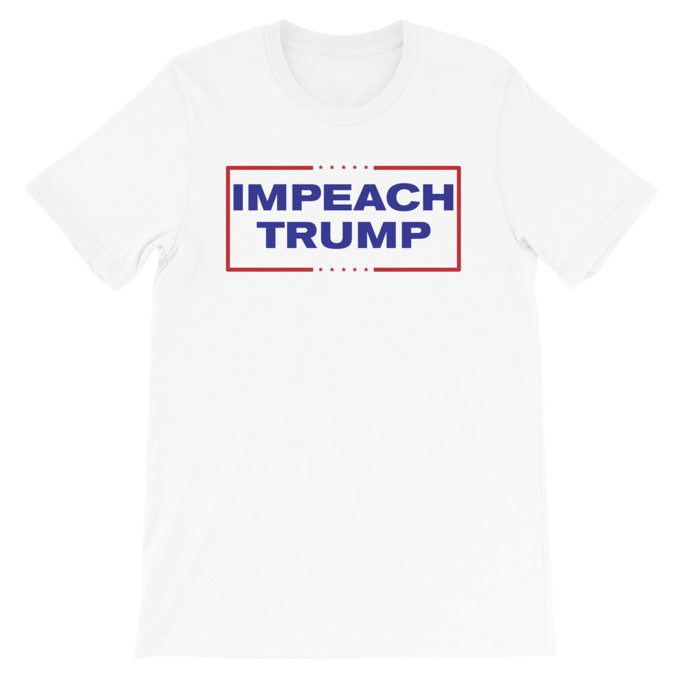 Impeach Trump -- Unisex T-Shirt