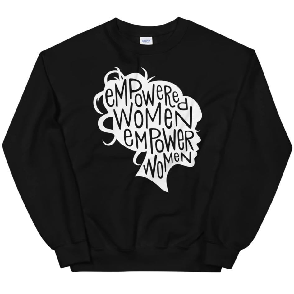 Empowered Women Empower Women -- Sweatshirt