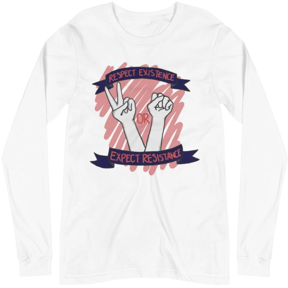 Respect Existence Or Expect Resistance -- Unisex Long Sleeve