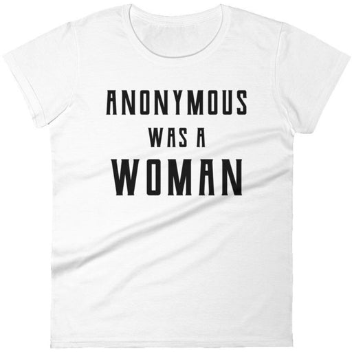 Anonymous Was A Woman -- Women's T-Shirt