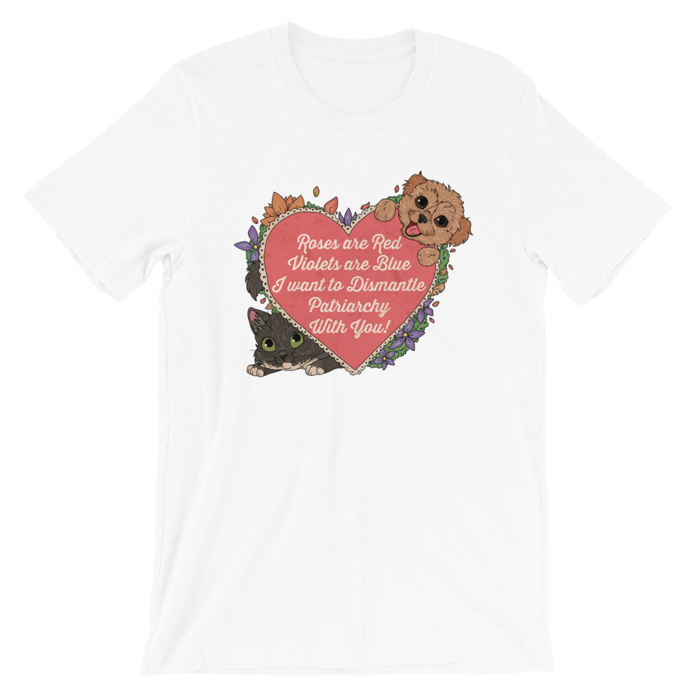 Roses Are Red, Violets Are Blue, I Want To Dismantle The Patriarchy With You -- Unisex T-Shirt