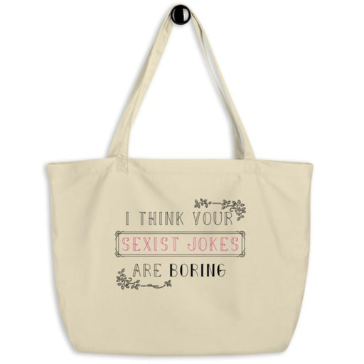 I Think Your Sexist Jokes Are Boring -- Tote Bag