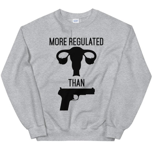 More Regulated Than Guns -- Sweatshirt