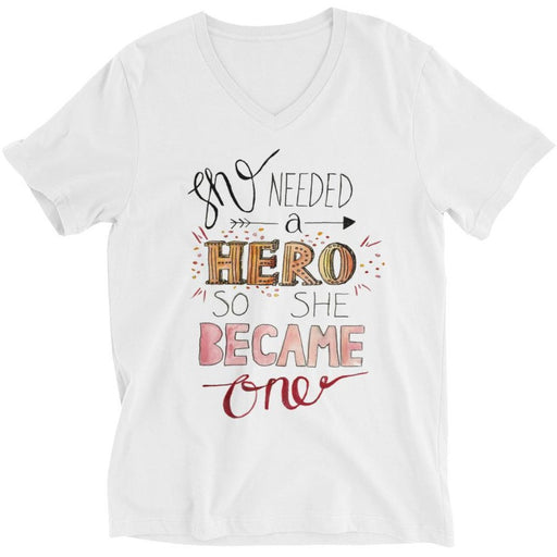 She Needed A Hero, So She Became One -- Unisex T-Shirt