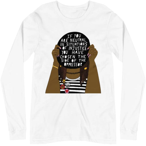If You Are Neutral In Situations Of Injustice... -- Unisex Long Sleeve