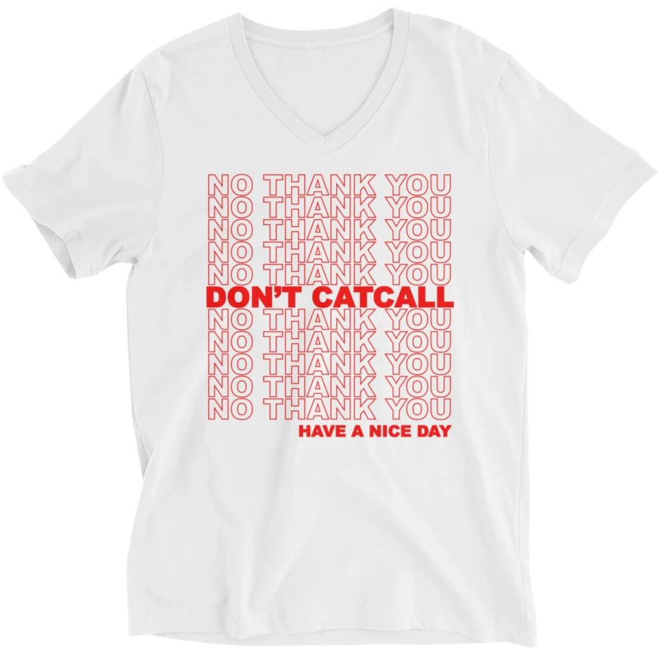 No Thank You, Don't Catcall, Have A Nice Day -- Unisex T-Shirt