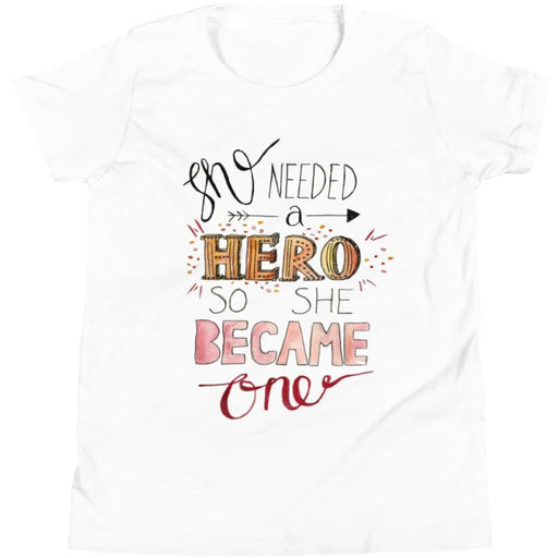 She Needed a Hero, So She Became One -- Youth/Toddler T-Shirt