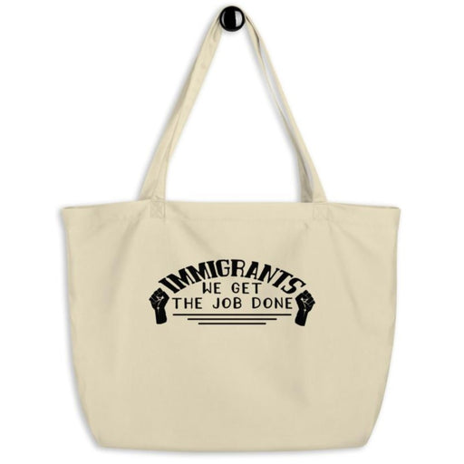 Immigrants We Get the Job Done -- Tote Bag