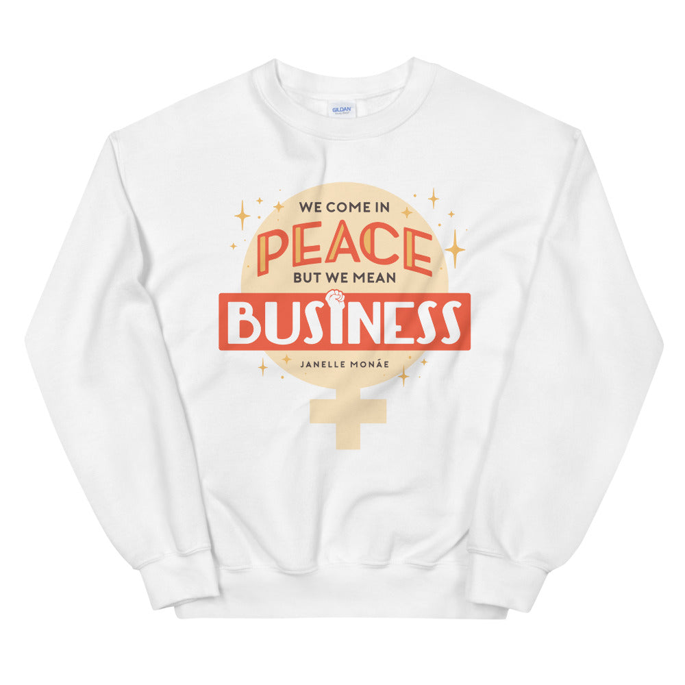 We Come In Peace, But We Mean Business -- Sweatshirt