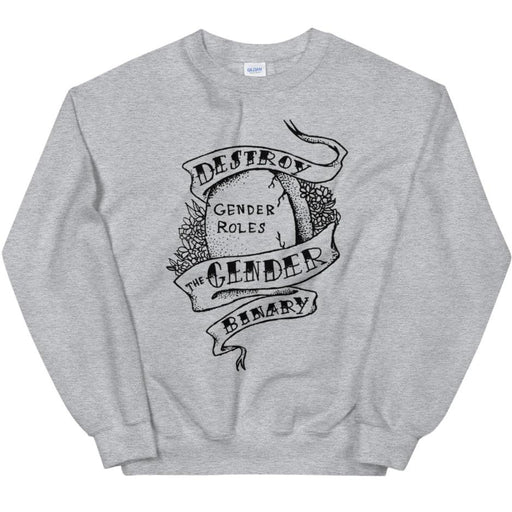 Destroy The Gender Binary -- Sweatshirt