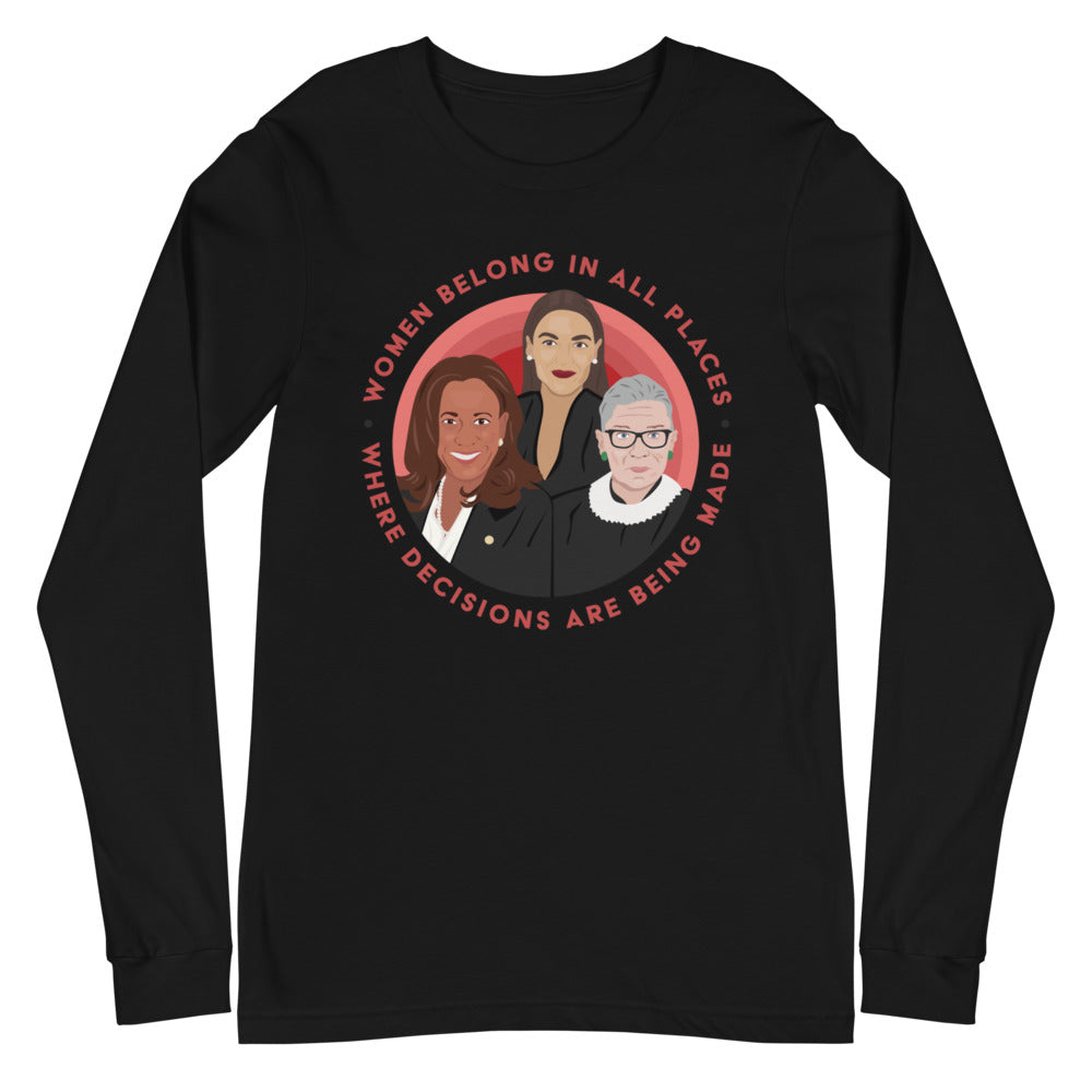 Women Belong In All Places Where Decisions Are Being Made (Kamala Harris) -- Unisex Long Sleeve